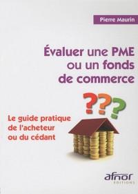 Evaluer une PME ou un fonds de commerce : Le guide pratique de l'acheteur ou du cédant