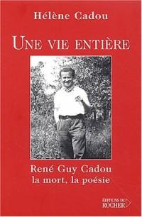 Une vie entière : René Guy Cadou, la mort, la poésie