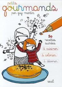Petits gourmands : 50 recettes sucrées à cuisiner, à colorier, à dévorer