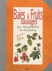 Baies et Fruits sauvages : Les reconnaître en 40 fiches