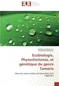 Ecobiologie, Phytochichimie, et genetique du genre Tamarix: Dans les zones arides de khenchela (est Algerien)