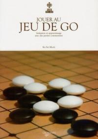Jouer au jeu de go : Initiation et apprentissage avec des parties commentées