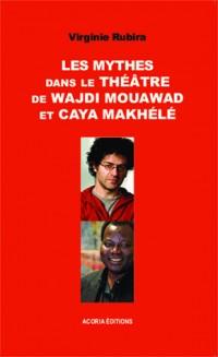 Mythes Dans le Theatre de Wajdi Mouawad et Caya Makhele