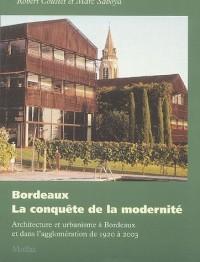 Bordeaux : la conquête de la modernité : Architecture et urbanisme à Bordeaux et dans l'agglomération de 1920 à 2003