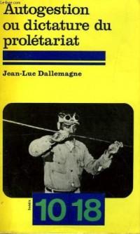 Autogestion ou dictature du proletariat: Essai sur la gestion des Etats ouvriers (10/18