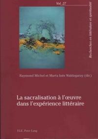 La sacralisation à l'oeuvre dans l'expérience littéraire