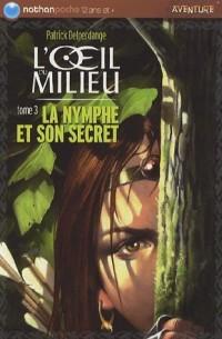 L'oeil du milieu, Tome 3 : La nymphe et son secret