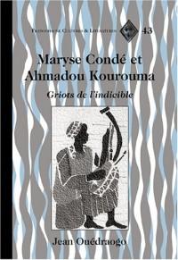Maryse Conde Et Ahmadou Kourouma: Griots De L'Indicible