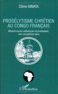 Prosélytisme chrétien au Congo français : Missionnaires catholiques et protestants, une compétition âpre