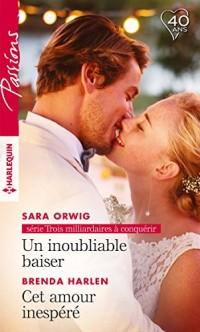 Un inoubliable baiser - Cet amour inespéré (Trois milliardaires à conquérir t. 3)