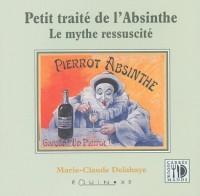 Petit Traité de l'absinthe : Le Mythe réssuscité