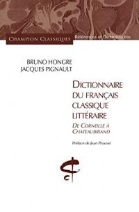 Dictionnaire du français classique littéraire : De Corneille à Chateaubriand