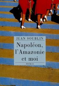 Napoléon, l'Amazonie et moi