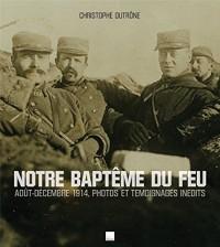 1914 NOTRE BAPTEME DU FEU
