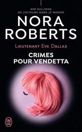 Lieutenant Eve Dallas, 49 : Crimes pour Vendetta [Poche]