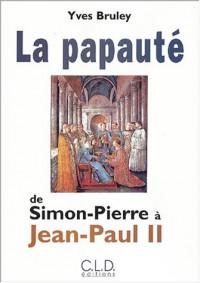 La papauté de Simon-Pierre à Jean-Paul II