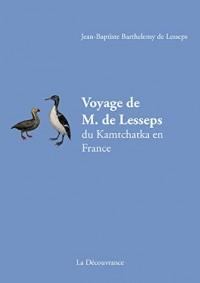 Voyage de M. de Lesseps du Kamtschatka en France