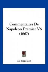 Commentaires de Napoleon Premier V6 (1867)