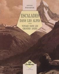 Escalades dans les Alpes, suivi de : Voyage dans les Grandes Andes