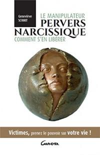 Le manipulateur pervers narcissique - Comment s'en libérer - Victimes, prenez le pouvoir sur votre vie !