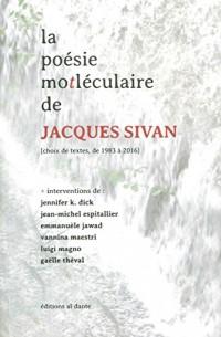 La poésie mo[t]léculaire de Jacques Sivan : (Choix de textes, de 1983 à 2016)