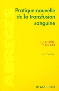 Pratique nouvelle de la transfusion sanguine