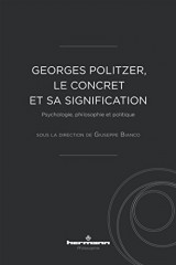 Georges Politzer, le concret et sa signification: Psychologie, philosophie et politique