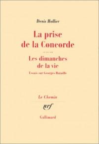 La prise de la Concorde ; suivi de, Les Dimanches de la vie: Essais sur Georges Bataille