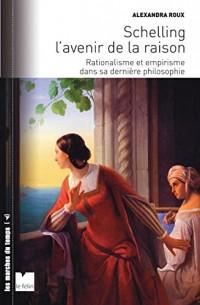 Schelling et l'avenir de la raison : Rationalisme et empirisme dans sa dernière philosophie