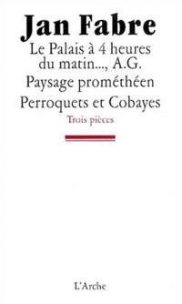 Trois pièces : Le palais à 4 heures du matin... ; A G. Paysage prométhéen ; Perroquets et cobayes