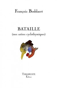 Bataille (mes satires cyclothymiques)