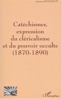 Catechismes expression du clericalisme et du pouvoir occulte 1870-1890