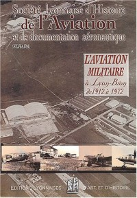 L'aviation militaire à Lyon-Bron (1912-1972)