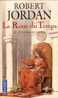 La Roue du Temps, Tome 12 : L'illusion fatale