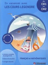 Français et mathématiques du CM1 au CM2 : En vacances avec les cours Legendre