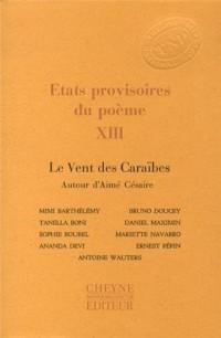 Etats provisoires du poème : Tome 13, Le Vent des Caraïbes / Autour d'Aimé Césaire