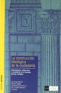 Construcción ideológica de la ciudadanía. Identidades culturales y sociedad en el mundo griego antiguo