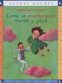 Como se Enamoraron Mama y Papa/ How Mom and Dad Fell in Love
