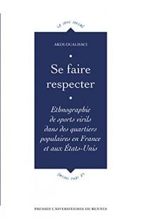 Se faire respecter : Ethnographie de sports virils dans des quartiers populaires en France et aux Etats-Unis
