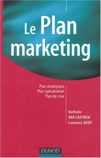 Le Plan marketing : Stratégique, opérationnel, de crise
