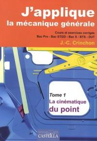 J'applique la mécanique générale : Tome 1, La cinématique du point - Cours et exercices corrigés Bac pro, Bac STI2D, Bac S, BTS-DUT