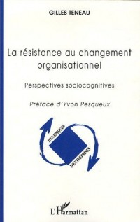 La résistance au changement organisationnel : Perspectives sociocognitives