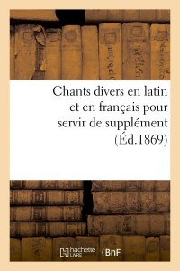 Chants Divers en Latin et Français  ed 1869