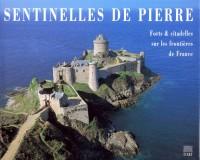 Sentinelles de pierre forts et citadelles sur les frontieres de France