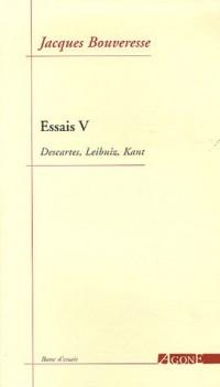 Essais : Tome 5, Descartes, Leibniz, Kant