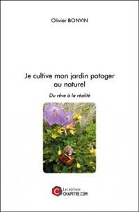 Je Cultive Mon Jardin Potager au Naturel - du Reve a la Realite