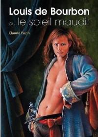Louis de Bourbon Ou le Soleil Maudit