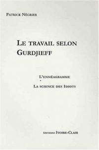 Le Travail Selon Gurdjieff - l'Enneagramme - la Science des Idiots
