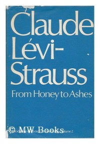 From honey to ashes / introduction to a science of mythology: 2 / Claude Levi-Strauss ; translated from the French by John and Doreen Weightman. [ Mythologiques, [vol.2]. English ]