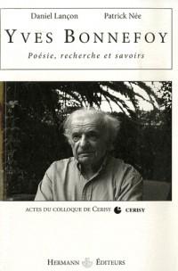 Yves Bonnefoy Poésie, recherche et savoirs